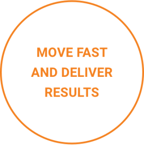 Move fast and deliver results